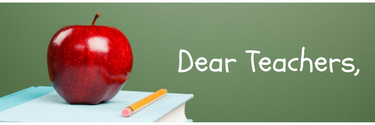 Dear Teachers,